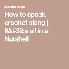 How to speak crochet slang | It's all in a Nutshell