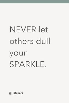 NEVER let others dull your SPARKLE.