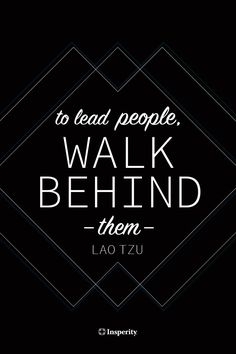"""To lead people, walk behind them."" - Lao Tzu #leadership #motivational #quote http://www.insperity.com/blog/?insperity_topic=leadership-and-management&keywords=&paged=1?utm_source=pinterest&utm_medium=post&utm_campaign=outreach&PID=SocialMedia"