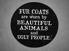 Fur belongs on the beautiful animals that came with their coats. Only ugly people and those who have no concern for animal cruelty/rights would purchase and wear a fur coat that came off of an innocent animal. Stop Animal Cruelty, Animal Tattoos, Animal Rights Tattoo, Animal Rights Quotes, Animal Quotes, Dog Quotes, Animal Welfare, Going Vegan, Animals Beautiful