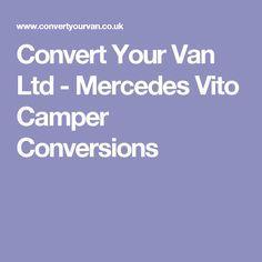Convert Your Van Ltd - Mercedes Vito Camper Conversions