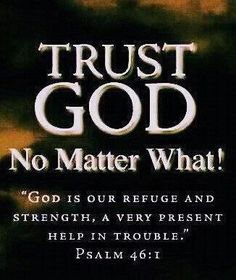 Psalm 46:1 ~ God is our refuge and strength, a very present Help in trouble