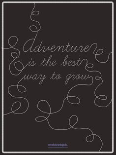 Life is an adventure - dare it.   Prints will be available in the workisnotajob. shop!