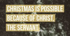 Christ made Christmas possible! Can I get an amen?