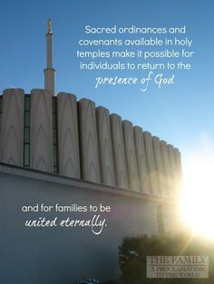 """Sacred ordinances and covenants available in holy temples make it possible for individuals to return to the presence of God and for families to be united eternally.  ~ """"The Family: A Proclamation to the World."""" To learn more, visit, mormon.org/family"""