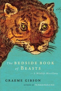 The Bedside Book of Beasts by Graeme Gibson; design by Scott Richardson (Doubleday Canada / October 2009)