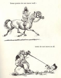 Remember those Thelwell ponies as a kid (many of us had one). Norman Thelwell was brilliant.