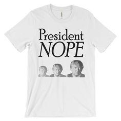 President Nope T Shirt - Not My President Tee - Dump Trump - Never Trump - Feminist Tshirt - Love Trumps Hate