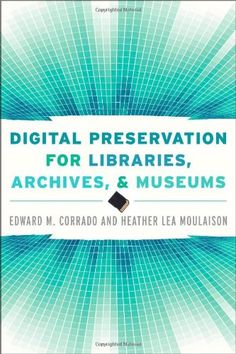 Digital Preservation for Libraries, Archives, and Museums by Edward M. Corrado http://www.amazon.com/dp/0810887126/ref=cm_sw_r_pi_dp_M0mGub1S6ZZQP