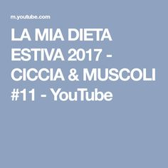 LA MIA DIETA ESTIVA 2017 - CICCIA & MUSCOLI #11 - YouTube Youtube, Diet, Youtubers, Youtube Movies