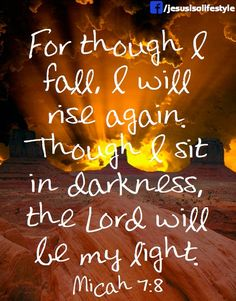 For though I fall, I will rise again. Though I sit in darkness the #Lord will be my light.  Micah 7:8  #scripture
