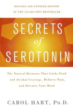 Secrets of Serotonin, Revised Edition: The Natural Hormone That Curbs Food and Alcohol Cravings, Reduces Pain, and Elevates Your Mood (Lynn Sonberg Books):Amazon:Books