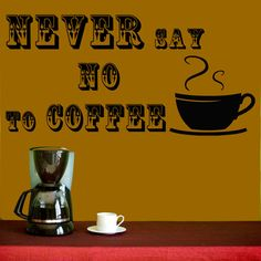 Vinyl Decals  Never Say No Coffee Quote Home Wall  by BestDecals, $26.99