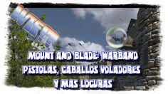 M&B: Warband - Pistolas, caballos voladores y mas locuras [Multiplayer]