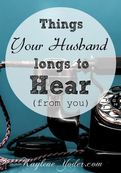Things your husband longs to hear from you