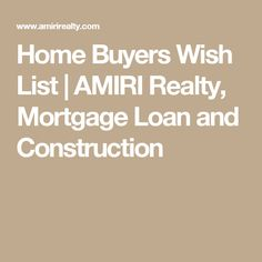 Home Buyers Wish List | AMIRI Realty, Mortgage Loan and Construction