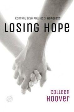 """Colleen Hoover, """"Losing Hope"""", przeł. Piotr Grzegorzewski, Wydawnictwo Otwarte, Kraków 2015. 354 strony"""