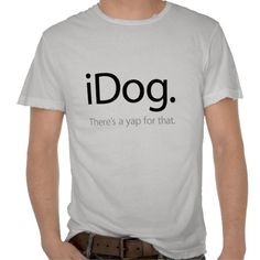 iDog - Theres A Yap For That Shirts