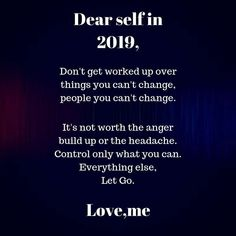 Dear self in Don't get worked up over things you can't change, people you can't change. It's not worth the anger build up or the headache. Goal Quotes, Wish Quotes, Self Goal, New Year Wishes Quotes, Work Goals, Dear Self, Daily Thoughts, Sharing Quotes, New Me