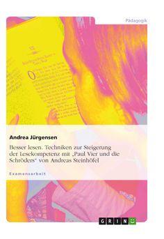 """Besser lesen. Techniken zur Steigerung der Lesekompetenz mit """"Paul Vier und die Schröders"""" von Andreas Steinhöfel. GRIN: http://grin.to/Qb4IQ Amazon: http://grin.to/dKxI2"""