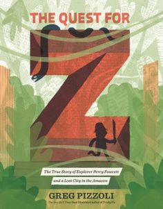 The Quest for Z : the true story of explorer Percy Fawcett and a lost city in the Amazon. J 910.92 FAW