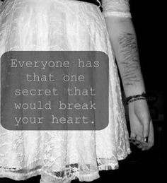 That I hate myself, so much more than I could ever hate someone else, and because of that, I hurt myself.
