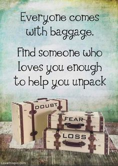 everyone comes with baggage life quotes quotes quote wise love quote