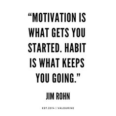Motivation is what gets you started Habit is what keeps you going Jim Rohn Quotes success quotes money quotes abraham hicks quotes inspirational spiritual quotes w. Habit Quotes, Now Quotes, Life Quotes Love, Mindset Quotes, Leadership Quotes, Quotes To Live By, Motivational Quotes For Success Career, Quote Life, Quotes Positive