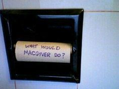 Oh  Macgyver....