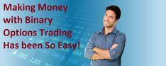 Learn How to make money from binary option trading.Binary Option Trading Guide.Best Strategies,Binary Robots and Software to Trade Binary Option Profitably.