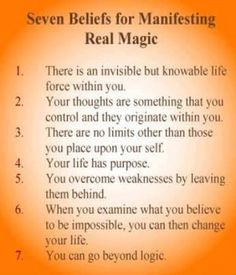 "Seven Beliefs for Manifesting Real Magic I know people take exception to the term ""magic"" but these statements are valid when viewed from a clinical perspective"