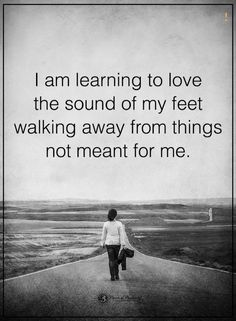 moving on quotes I am learning to love the sound of my feet moving on from things not meant for me.