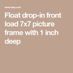 Float drop-in front load 7x7 picture frame with 1 inch deep