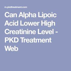 Can Alpha Lipoic Acid Lower High Creatinine Level - PKD Treatment Web