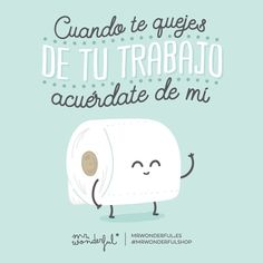 """""""Un poco de razón tiene #mrwonderfulshop  If your job is getting you down, just think of what I have to put up with"""""""