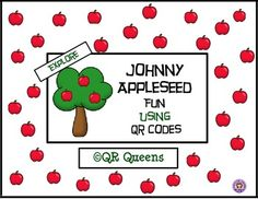 Your students will love learning about Johnny Appleseed through stories and songs. Johnny Appleseed Fun using QR Codes PreK through 3rd $