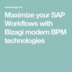 Maximize your SAP Workflows with Bizagi modern BPM technologies