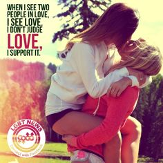 When I see two people in love, I see love. I don't judge love, I support it. LGBT News. born this way