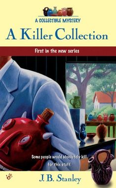 A Killer Collection: A Collectible Mystery by J. B. Stanley