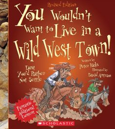 You Wouldn't Want to Live in a Wild West Town! (Revised Edition) by Peter Hicks  - 6 copies