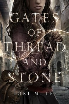 Gates of Thread And Stone by Lori M. Lee Series: Gates of Thread And Stone Genres: Young Adult, Fantasy, Science Fiction Publisher: Skyscape Date of Publishing: August 2014 Links: Ya Books, I Love Books, Good Books, Teen Books, Book Series, Book 1, Beautiful Book Covers, Book Cover Design, Book Recommendations