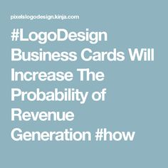 #LogoDesign Business Cards Will Increase The Probability of Revenue Generation  #how