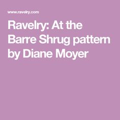Ravelry: At the Barre Shrug pattern by Diane Moyer
