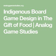 Indigenous Board Game Design in The Gift of Food | Analog Game Studies