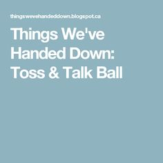 Things We've Handed Down: Toss & Talk Ball