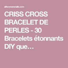 CRISS CROSS BRACELET DE PERLES - 30 Bracelets étonnants DIY que…