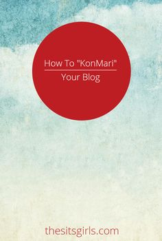 Apply the KonMari method of tidying up to your blog, and get organized in seven easy steps.