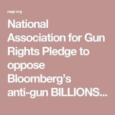 National Association for Gun Rights    Pledge to oppose Bloomberg's anti-gun BILLIONS: https://nagr.org/2017/BloombergHitList-p.aspx?pid=3a