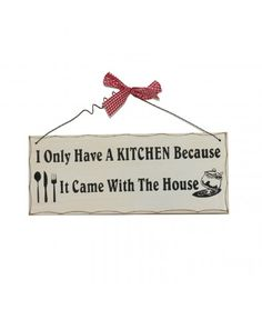 Placuta decorativa inscriptionata cu mesajul I only have a kitchen because it came with the house! Things To Come, Kitchen, Decor, Cooking, Decoration, Decorating, Home Kitchens, Dekorasyon, Kitchens
