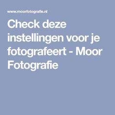 Check deze instellingen voor je fotografeert - Moor Fotografie